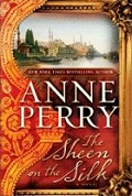 The Sheen On The Silk by Anne Perry 2010