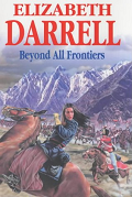 Beyond All Frontiers by Elizabeth Darrell aka Emma Drummond 2002